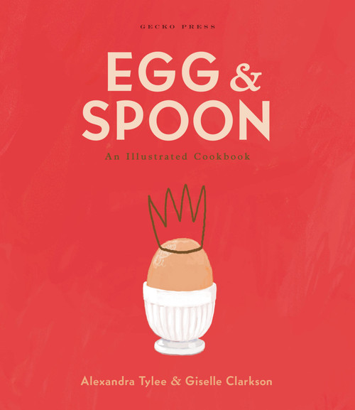 Egg and Spoon: An Illustrated Cookbook