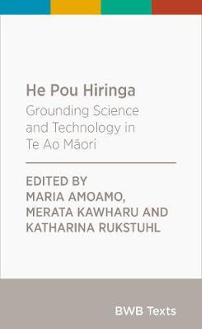 He Pou Hiringa: Grounding Science and Technology in Te Ao Maori