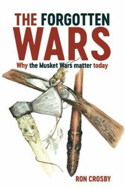 The Forgotten Wars : Why the Musket Wars Matter Today
