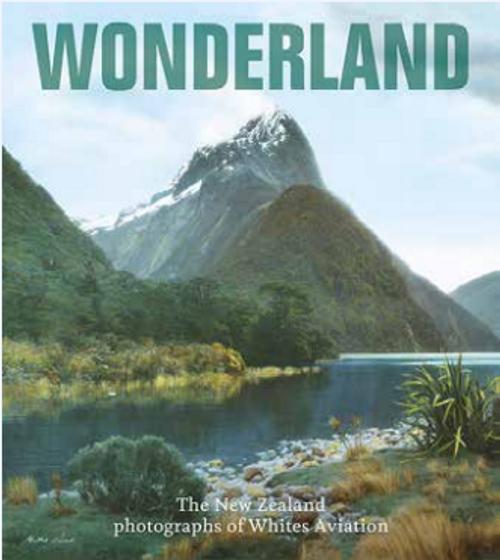 Wonderland: The New Zealand Photographs of Whites Aviation