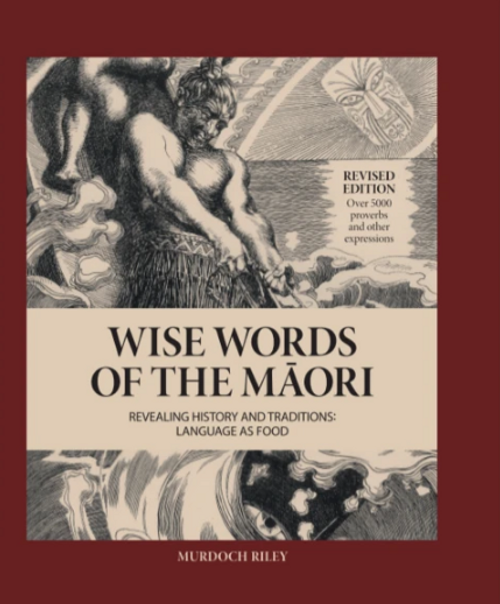Wise Words Of The Māori: Revealing History and Traditions (Revised Edition)