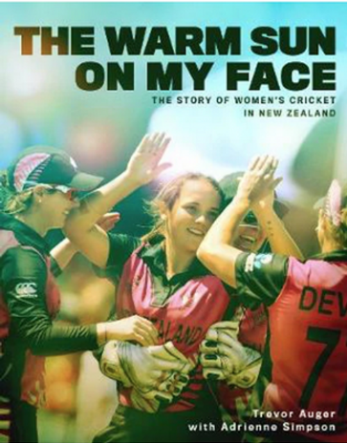 The Warm Sun on My Face: The Story of Women's Cricket in New Zealand