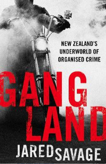 Gangland : New Zealand's Underworld of Organised Crime