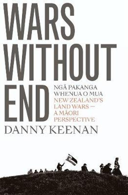 Wars Without End : New Zealand's Land Wars - A Maori Perspective