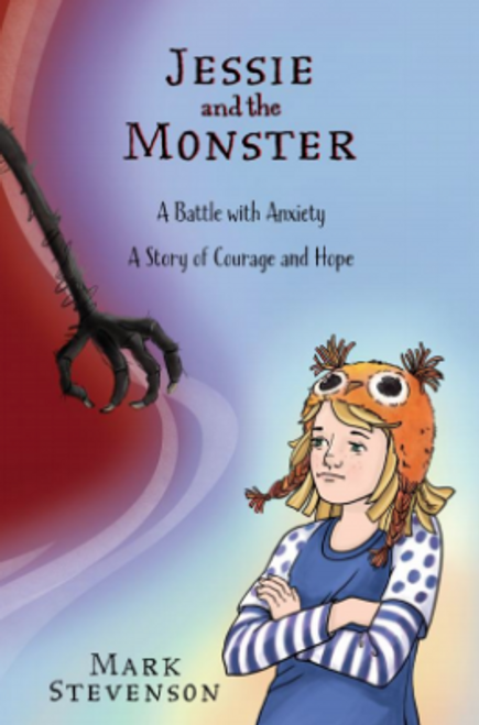 Jessie and the Monster: A Battle with Anxiety, A Story of Courage and Hope