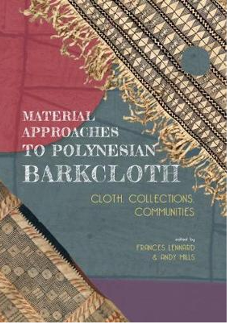 Material Approaches to Polynesian Barkcloth: Cloth, Collections, Communities