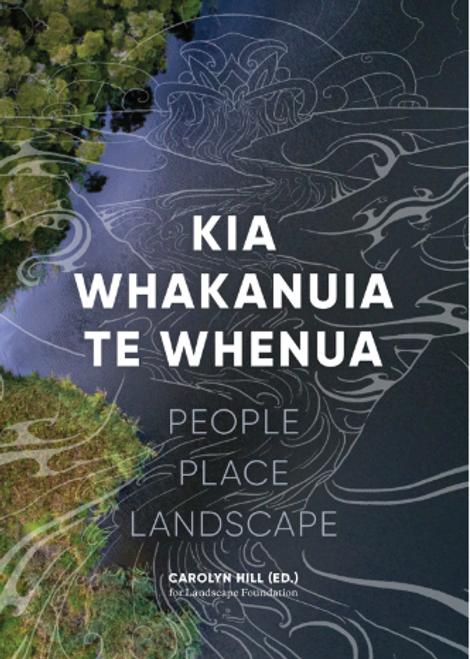 Kia Whakanuia te Whenua (People Place Landscape)