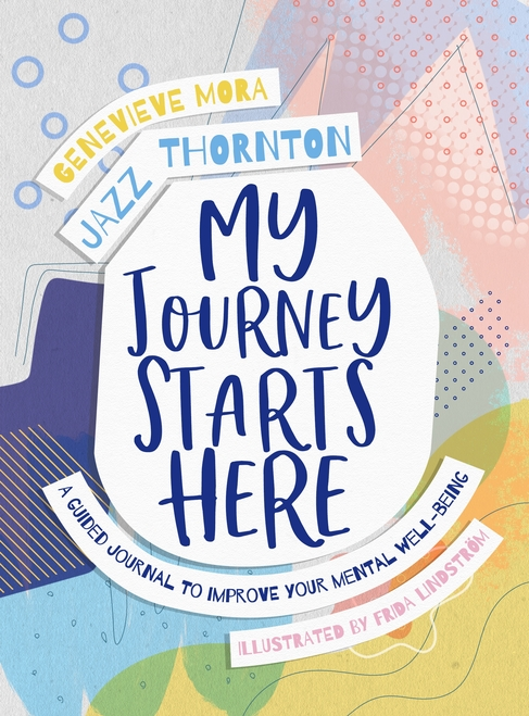 My Journey Starts Here:  A Guided Journal to Improve Your Mental Well-being