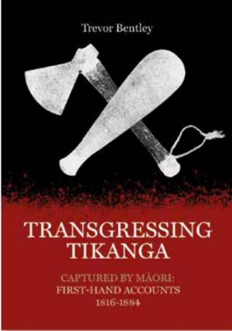 Transgressing Tikanga: Captured by Maori (First-Hand Accounts 1816-1884)