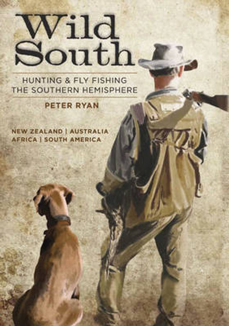 Wild South: Hunting & Fly Fishing the Southern Hemisphere