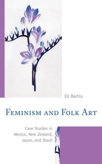 Feminism and Folk Art: Case Studies in Mexico, New Zealand, Japan, and Brazil