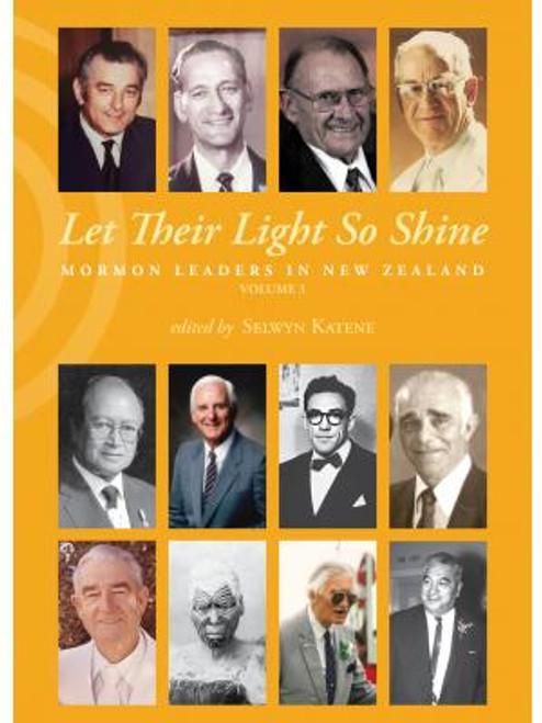 Let Their Light So Shine: Mormon Leaders in New Zealand Volume 3