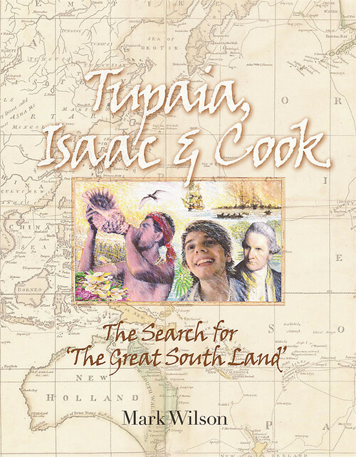 Tupaia, Isaac and Cook: The Search for the 'Great South Land'