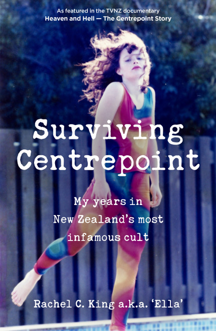 Surviving Centrepoint: My Years in New Zealand's Most Infamous Cult