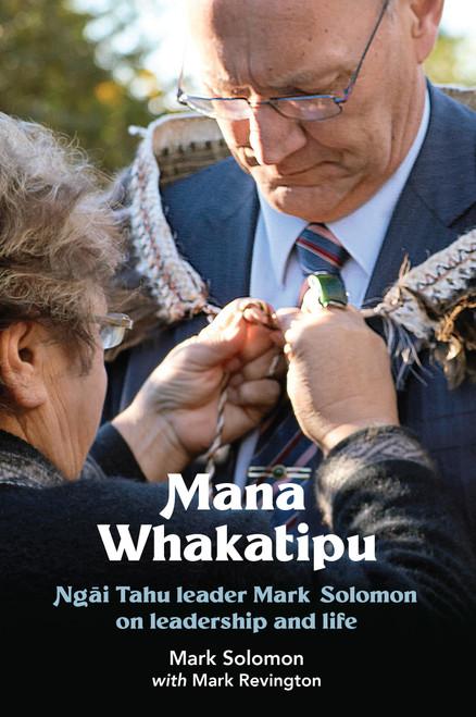 Mana Whakatipu: Ngai Tahu leader Mark Solomon on leadership and life