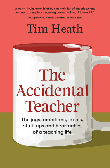 The Accidental Teacher: The joys, ambitions, ideals, stuff-ups and heartaches of a teaching life