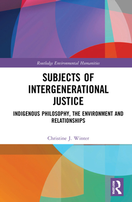 Subjects of Intergenerational Justice: Indigenous Philosophy, the Environment and Relationships