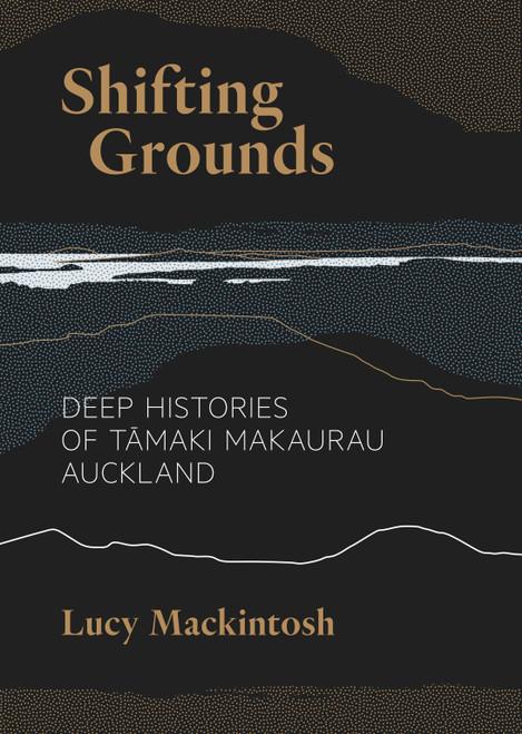Shifting Grounds: Deep Histories of Tāmaki Makaurau Auckland