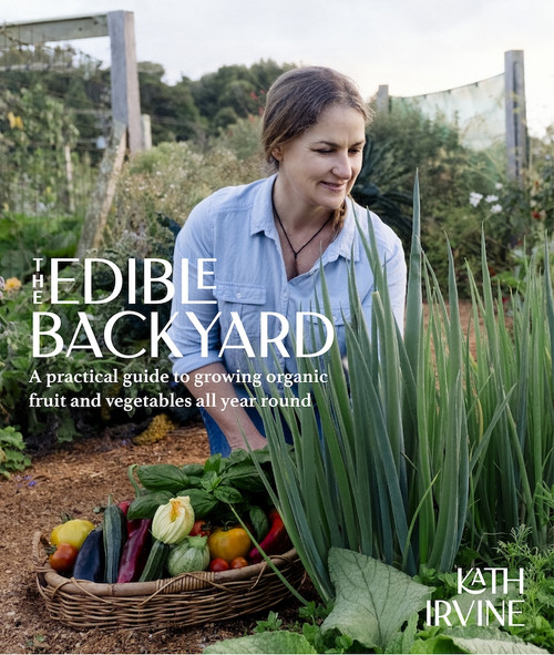 The Edible Backyard: A Practical Guide to Growing Organic Fruit and Vegetables All Year Round