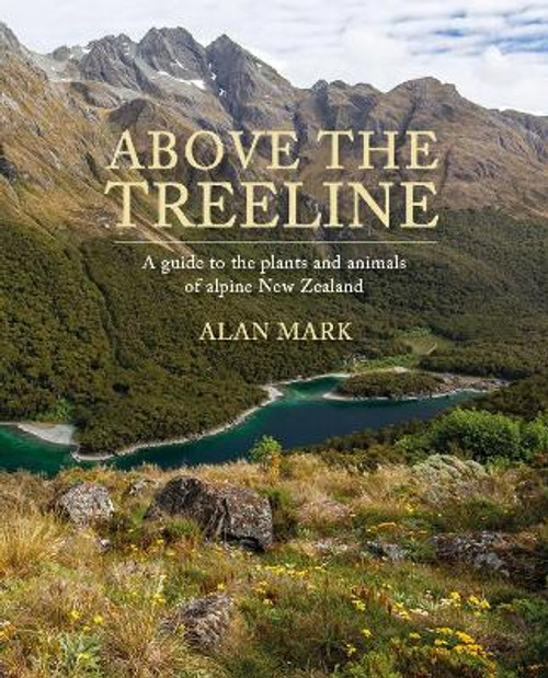 Above the Treeline: A guide to the plants and animals of alpine New Zealand