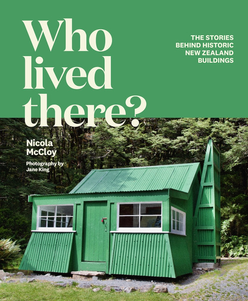 Who Lived There?: The Stories Behind Historic New Zealand Buildings