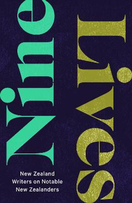 Nine Lives: New Zealand Writers on Notable New Zealanders