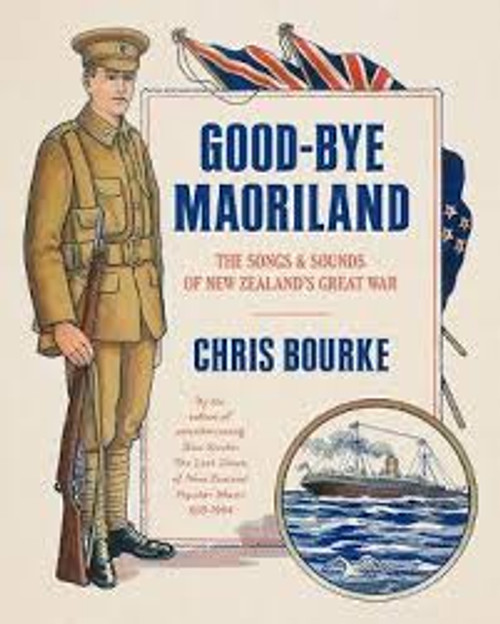 Goodbye Maoriland: The Songs and Sounds of New Zealand's Great War