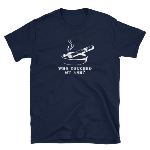 Northwoods Humidors Who Touched My Ash? Short Sleeve T-Shirt