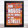 Our House In The Middle Of Our Street Music Fan Song Lyric Wall Art Print