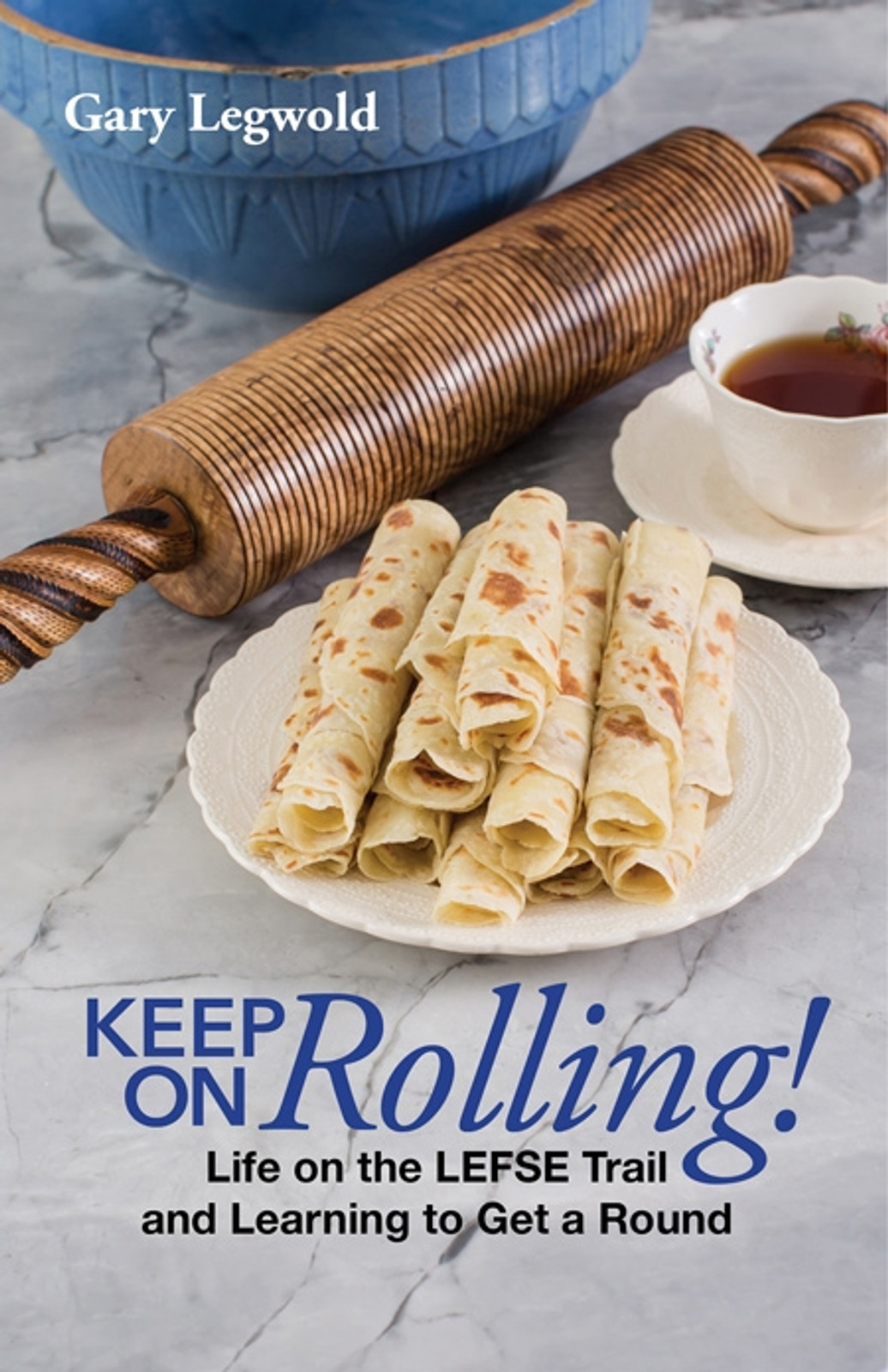 Keep on Rolling! Life on the Lefse Trail and Learning to Get a Round, by Gary Legwold (978-0-9652027-2-5)