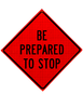 "orange and black sign, ""Be Prepared to stop"""