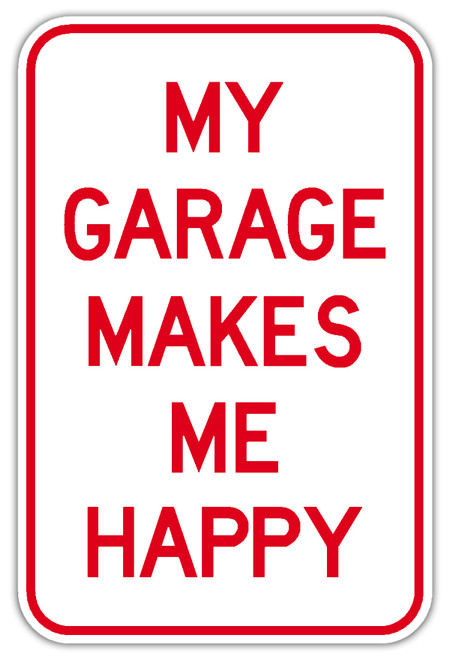 My Garage Makes My Happy Sign