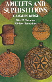 Amulets and Superstitions: The Original Texts With Translations and Descriptions of a Long Series of Egyptian, Sumerian, Assyrian, Hebrew, Christian (Paperback) by Sir E. A. Wallis Budge