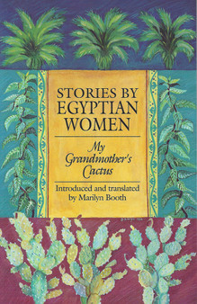 Stories by Egyptian Women: My Grandmother's Cactus  Introduced and translated by by Marilyn Booth