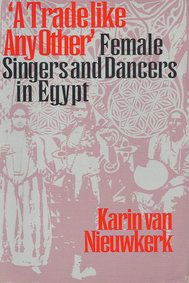 A Trade like Any Other: Female Singers and Dancers in Egypt by Karin van Nieuwkerk (Paperback)