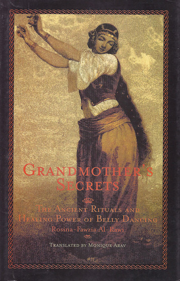 Grandmother's Secrets: The Ancient Rituals and Healing Power of Belly Dancing by Rosina-Fawzia Al-Rawi (Author), Monique Arav (Translator)