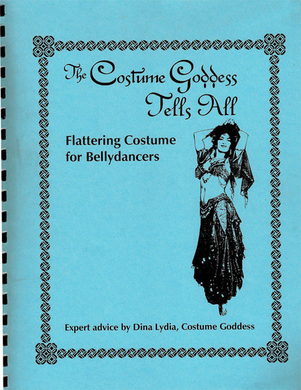 The Costume Goddess Tells All - Book 1: Flattering Costume for Bellydancers