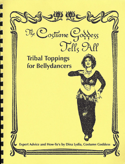 The Costume Goddess Tells All - Book 5: Tribal Toppings for Bellydancers