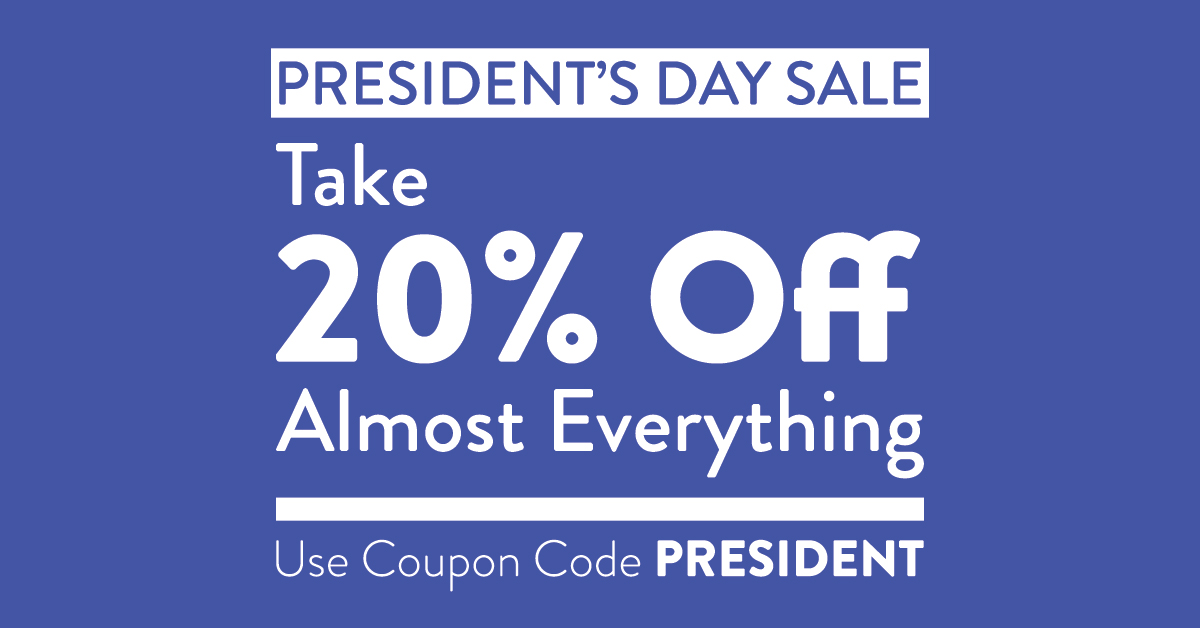 President's Day Sale - Take 20% Off Almost Everything.