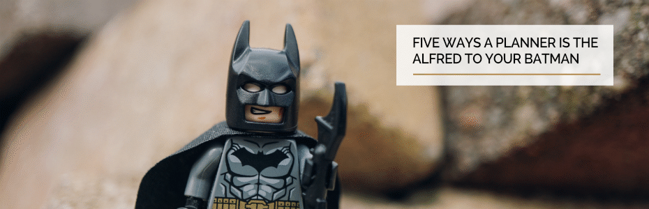 Five ways a planner is the Alfred to your Batman