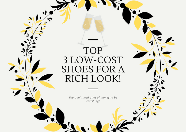 Top 3 low-cost shoes for a rich look!