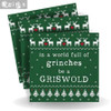 in a world full of grinches, be a GRISWOLD cocktail napkins