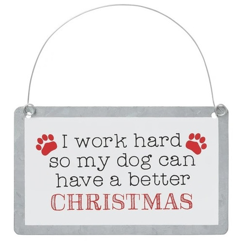 I Work Hard So My Dog Can Have a Better Christmas Tin Ornament Sign
