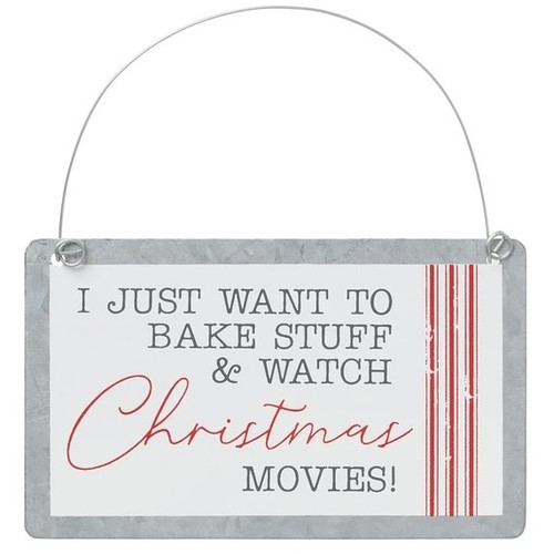 I Just Want to Bake Stuff & Watch Christmas Movies Tin Ornament Sign