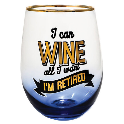 I Can Wine All I Want, I'm Retired Stemless Wine Glass