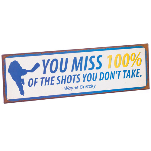 Wayne Gretzky You Miss 100% of the shots you don't take.