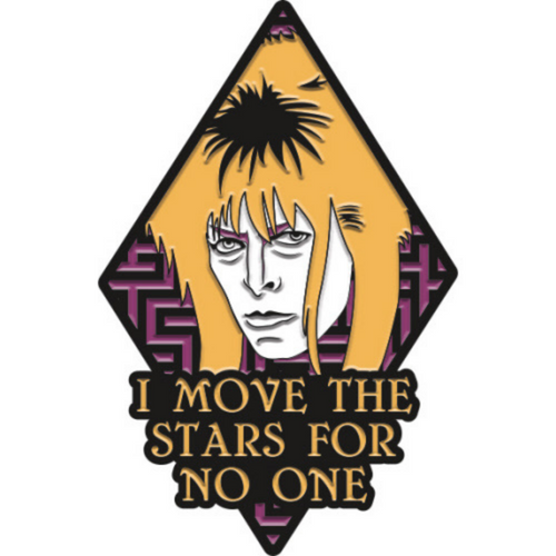 I Move The Stars For No One Pin