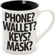 Phone? Wallet? Keys? Mask? Mug
