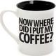 Now Where Did I Put My Coffee Mug