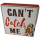 Can't Catch Me Gingerbread Man Sign
